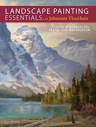Landscape Painting Essentials with Johannes Vloothuis: Lessons in Acrylic, Oil, Pastel and Watercolor (Painting Light In Oils compare prices)