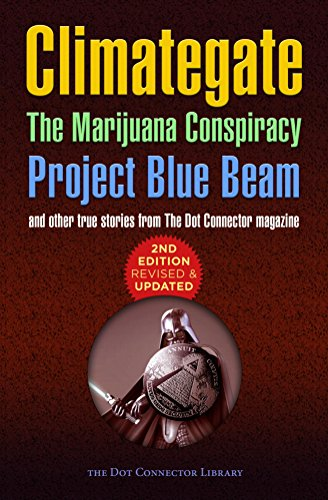 Climategate, The Marijuana Conspiracy, Project Blue Beam...: 2nd edition, revised  AND  updated