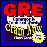 GRE Prep Test COMMONLY CONFUSED WORDS Flash Cards--CRAM NOW!--GRE Exam Review Book and Study Guide (GRE Cram Now!)