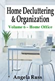 Home Decluttering and Organization - Volume 6: Home Office