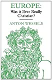 Europe: Was it Ever Really Christian? The Interaction Between Gospel and Culture by Wessels, Antonie (2012) Paperback