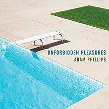 Unforbidden Pleasures Audiobook by Adam Phillips Narrated by Steven Crossley
