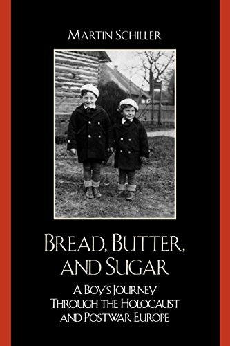 Bread, Butter and Sugar: A Boy's Journey Through the Holocaust and Postwar Europe