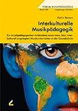 Interkulturelle Musikpädagogik: Zur musikpädagogischen Ambivalenz eines trans- bzw. interkulturell angelegten Musikunterrichtes in der Grundschule