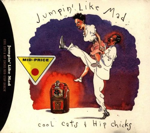 Jumpin' Like Mad: Cool Cats & Hip Chicks Non-Stop Dancin' by Joe Turner, Calvin Boze, Ella Mae Morse, Lester Young and Jesse Price