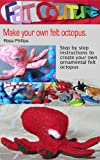 Make your own felt octopus (Felt Couture - Sea Creatures Book 2)