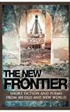 img - for The New Frontier: Short fiction and poems for an old and new world. book / textbook / text book