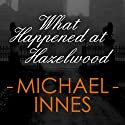 What Happened at Hazelwood (       UNABRIDGED) by Michael Innes Narrated by Lucy Paterson, Christopher Webster