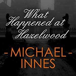 What Happened at Hazelwood | [Michael Innes]