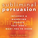 Subliminal Persuasion: Influence & Marketing Secrets They Don't Want You to Know (       UNABRIDGED) by Dave Lakhani Narrated by Dave Lakhani