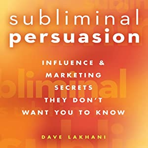 Subliminal Persuasion: Influence & Marketing Secrets They Don't Want You to Know | [Dave Lakhani]