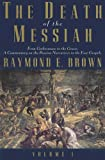 The Death of the Messiah, From Gethsemane to the Grave, Volume 1: A Commentary on the Passion Narrat (0300140096) by Raymond E. Brown