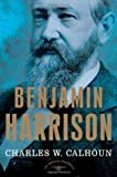 Benjamin Harrison: The American Presidents Series: The 23rd President, 1889-1893 (American Presidents (Times)) (0805069526) by Charles W. Calhoun