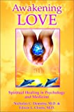 Nicholas C. Demetry Awakening Love: Spiritual Healing in Psychology and Medicine: The Universal Mission - Spiritual Healing in Psychology and Medicine