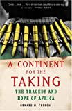 A Continent for the Taking: The Tragedy and Hope of Africa (1400030277) by Howard W. French
