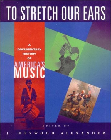 To Stretch Our Ears: A Documentary History of America's...