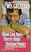 Shoot Low, Boys--They're Ridin' Shetland Ponies: Lewis Grizzard: 9780345340979: Amazon.com: Books