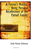 A Patriots Mistake, Being Personal Recollections of the Parnell Family;
