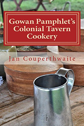Gowan Pamphlet's Colonial Tavern Cookery: A History Book and Cookbook All in One! (Palatable History Series 1) by Jan Couperthwaite