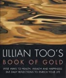 Lillian Too's Book of Gold: Wise Ways to Health, Wealth and Happiness - 365 Precious Reflections to Enrich Your Life (0712602143) by Too, Lillian