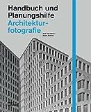 Architekturfotografie. Handbuch und Planungshilfe