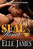 SEALs Honor (Take No Prisoners Series): A Military Romance