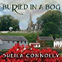 Buried in a Bog: County Cork Mystery Series, Book 1 (       UNABRIDGED) by Sheila Connolly Narrated by Amy Rubinate