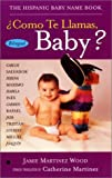 Como Te Llamas, Baby?: The Hispanic Baby Name Book (Spanish Edition)