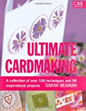 Ultimate Cardmaking: A Collection of 75 Favourite Projects