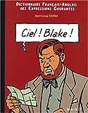echange, troc Jean-Loup Chiflet, John-Wolf Whistle - Ciel ! Blake ! : Dictionnaire Français-Anglais des expressions courantes