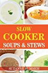 Soups and Stews Slow Cooker Recipes (14 Tasty Soups & Stews Recipes From The Fantastic Slow Cooker Cookbook)