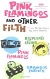 Pink Flamingos and Other Filth: Three Screenplays by John Waters (1560257016) by Waters, John