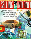 Selling on the Internet: How to Open an Electronic Storefront and Have Millions of Customers Come to You