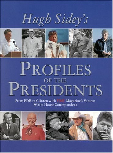 TIME: Hugh Sidey Profiles the Presidents: From FDR to Clinton with TIME Magazine's Veteran White House Correspondent, Sidey, Hugh
