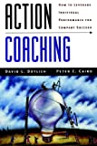 Action Coaching: How to Leverage Individual Performance for Company Success (J-B US non-Franchise Leadership)