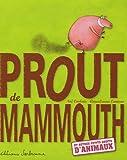echange, troc Noé Carlain, Anna-Laura Cantone - Prout de mammouth : Et autres petits bruits d'animaux