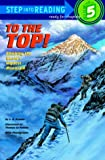 To the Top! Climbing the Worlds Highest Mountain (Step-Into-Reading, Step 5)