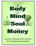 img - for Body Mind Soul Money: A 90 Day Life Renovation (to Help You Become Smarter, Thinner, Wiser, Richer. ) book / textbook / text book