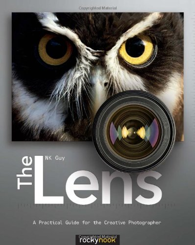 The Lens: A Practical Guide For The Creative Photographer