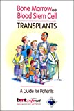 Bone Marrow and Blood Stem Cell Transplants: A Guide For Patients