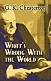 What's Wrong with the World (Dover Books on History, Political and Social Science) (0486454274) by G. K. Chesterton