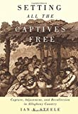 Setting All the Captives Free: Capture, Adjustment, and Recollection in Allegheny Country (Mcgill-Queens Native and Northern Series)