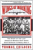 img - for Wings Of Morning: The Story Of The Last American Bomber Shot Down Over Germany In World War II book / textbook / text book