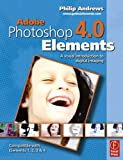 Philip Andrews Adobe Photoshop Elements 4.0: A Visual Introduction to Digital Imaging