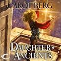 Daughter of Ancients: Bridge of D'Arnath, Book 4 (       UNABRIDGED) by Carol Berg Narrated by Tara Ochs, Gregory St. John, Angele Masters