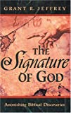 The Signature of God: Astonishing Biblical Discoveries (0842367950) by Jeffrey, Grant R.