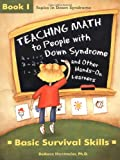 img - for Teaching Math to People With Down Syndrome and Other Hands-On Learners: Basic Survival Skills (Topics in Down Syndrome) Book 1 book / textbook / text book