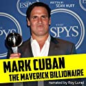 Mark Cuban: The Maverick Billionaire (       UNABRIDGED) by Sean Huff Narrated by Roy Lunel