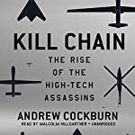 Kill Chain: The Rise of the High-Tech Assassins | Andrew Cockburn