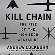 Kill Chain: The Rise of the High-Tech Assassins (       UNABRIDGED) by Andrew Cockburn Narrated by Malcolm Hillgartner